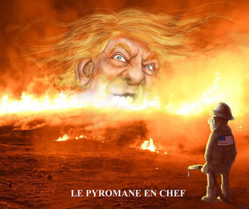 Serge Chapleau - Trump - Pyromaniac-in-Chief